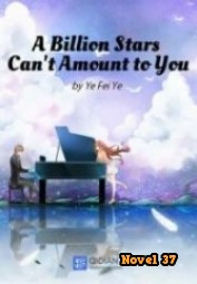A Billion Stars Can't Amount To You - Novel37