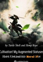 Cultivation! My Augmented Statuses Have Unlimited Duration - Novel37