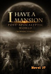 I Have a Mansion in the Post-apocalyptic World - Novel37
