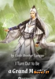 I Turn Out To Be A Grand Master - Novel37