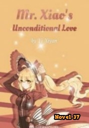 Mr. Xiao's Unconditional Love - Novel37