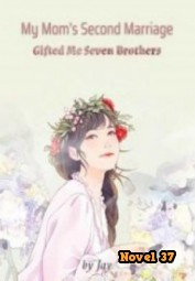 My Mom's Second Marriage Gifted Me Seven Brothers - Novel37