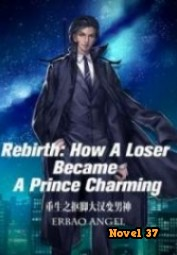 Rebirth: How A Loser Became A Prince Charming - Novel37