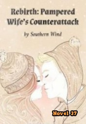Rebirth: Pampered Wife's Counterattack - Novel37