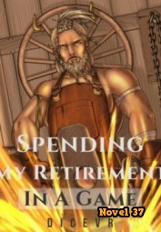 Spending My Retirement In A Game - Novel37