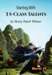 Starting With 3 S-Class Talents - Novel37