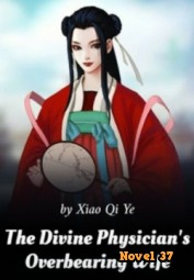 The Divine Physician's Overbearing Wife - Novel37