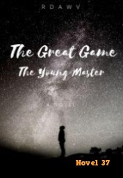 The Great Game - The Young Master - Novel37