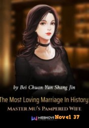 The Most Loving Marriage In History: Master Mu's Pampered Wife - Novel37