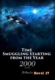 Time Smuggling Starting from the Year 2000 - Novel37