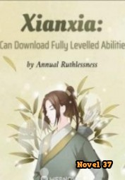 Xianxia: I Can Download Fully Levelled Abilities - Novel37