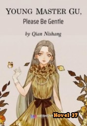 Young Master Gu, Please Be Gentle - Novel37